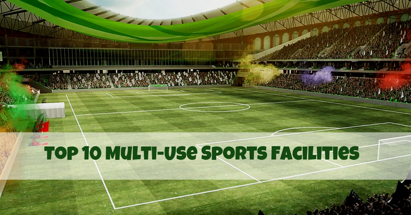 Top 10 Multi-Use Sports Facilities